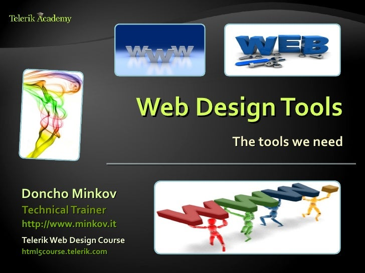 Web Design Tools                                   The tools we needDoncho MinkovTechnical Trainerhttp://www.minkov.itTele...