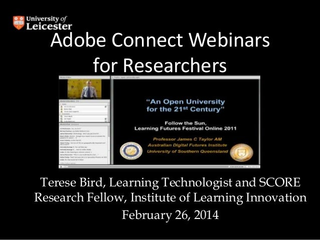 Adobe Connect Webinars for Researchers  Terese Bird, Learning Technologist and SCORE Research Fellow, Institute of Learnin...