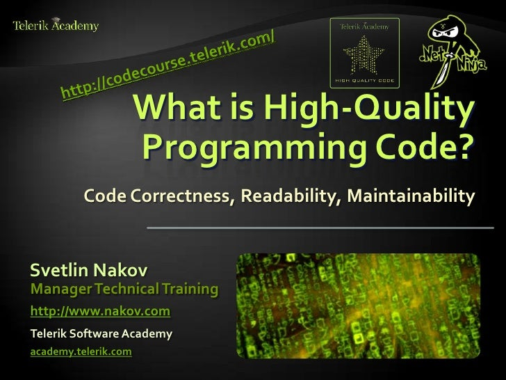 What is High-Quality                      Programming Code?         Code Correctness, Readability, MaintainabilitySvetlin ...