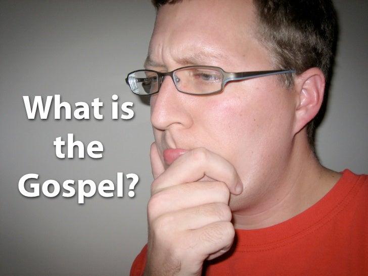 What is the gospel?What is  theGospel?