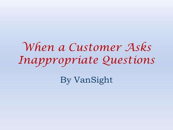 When a Customer Asks Inappropriate Questions<br />By VanSight<br />