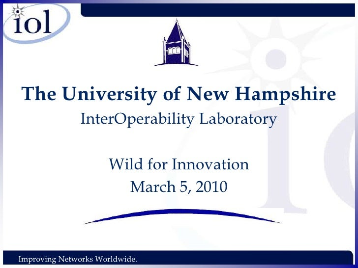 The University of New Hampshire<br />InterOperability Laboratory<br />Wild for Innovation<br />March 5, 2010<br />