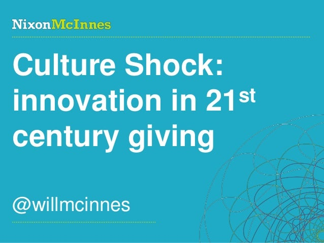 Culture Shock:innovation in 21 stcentury giving@willmcinnesPage 1 | Social Business Pioneers