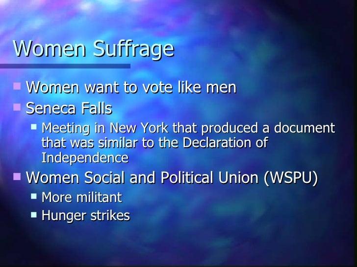 Women Suffrage  <ul><li>Women want to vote like men  </li></ul><ul><li>Seneca Falls </li></ul><ul><ul><li>Meeting in New Y...