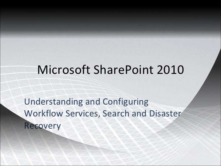 Microsoft SharePoint 2010 Understanding and Configuring Workflow Services, Search and Disaster Recovery