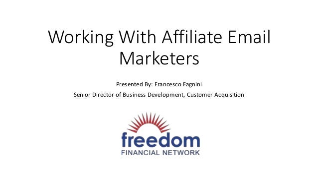 Working With Affiliate Email Marketers Presented By: Francesco Fagnini Senior Director of Business Development, Customer A...