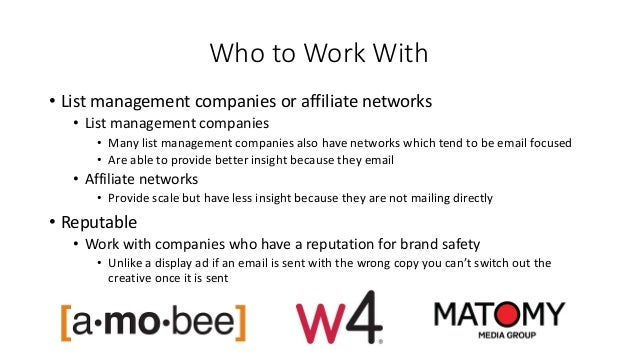 Who to Work With • List management companies or affiliate networks • List management companies • Many list management comp...