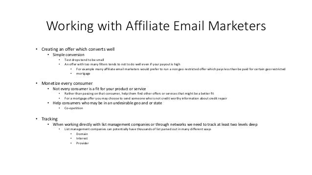 Working with Affiliate Email Marketers • Creating an offer which converts well • Simple conversion • Test drops tend to be...