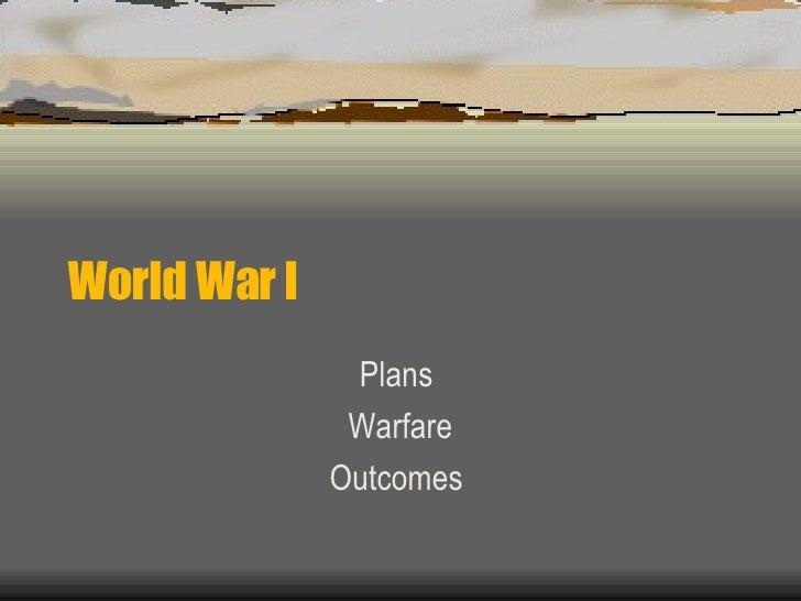 World War I  Plans  Warfare Outcomes