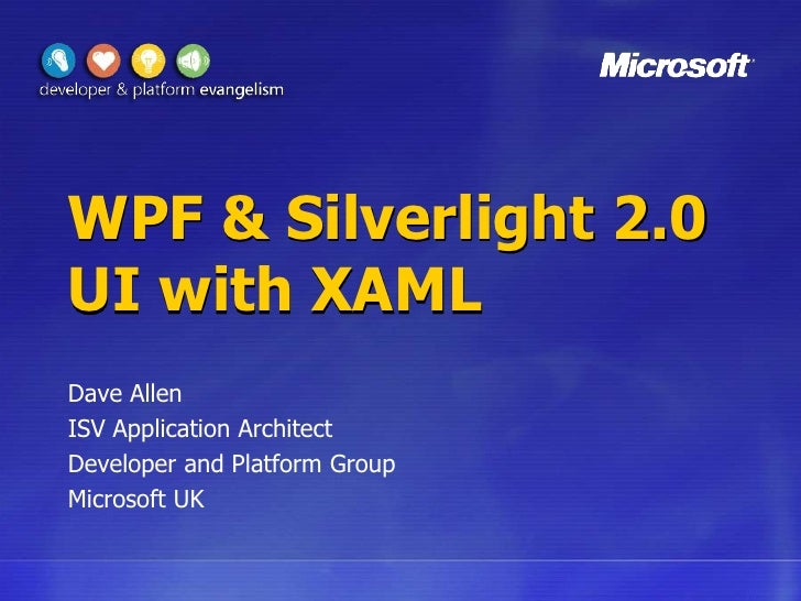 WPF & Silverlight 2.0 UI with XAML<br />Dave Allen<br />ISV Application Architect<br />Developer and Platform Group<br />M...