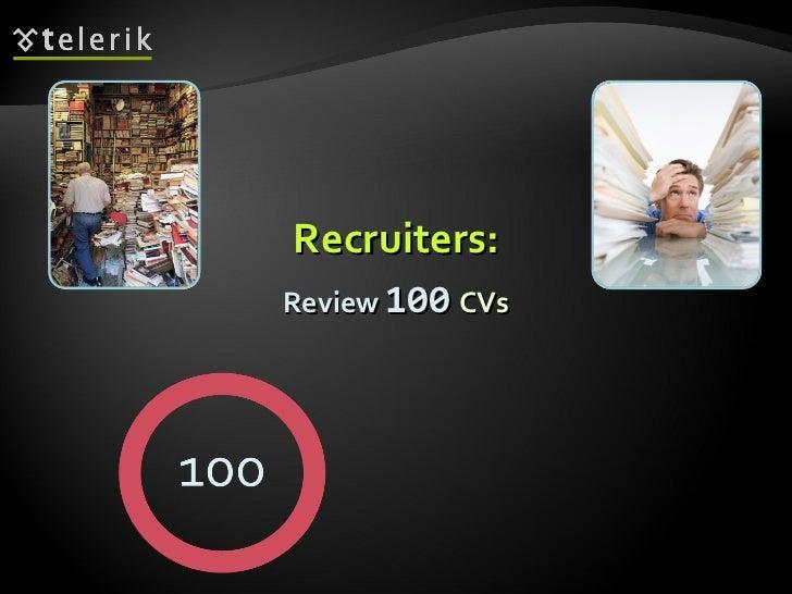 Recruiters: Review   100   CVs