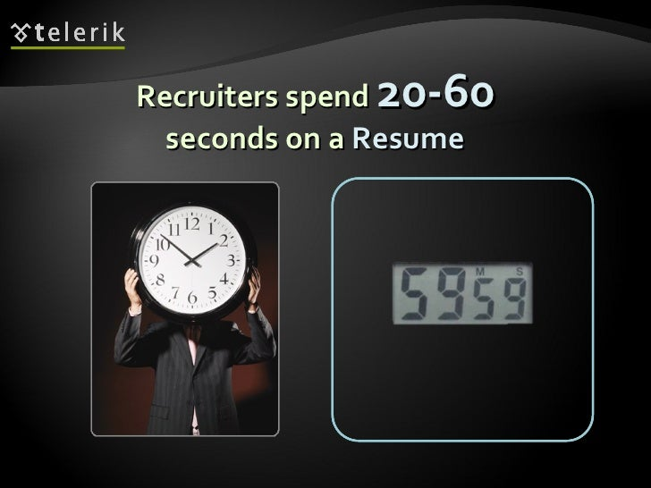 Recruiters spend  20-60   seconds on a  Resume