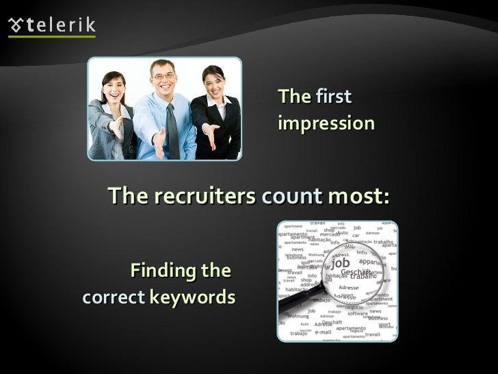 <ul><ul><li>The  first   impression </li></ul></ul>The recruiters  count  most: <ul><ul><li>Finding the  correct  keywords...