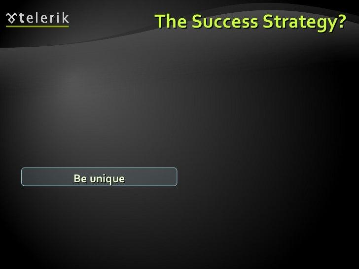 The Success Strategy? Be unique