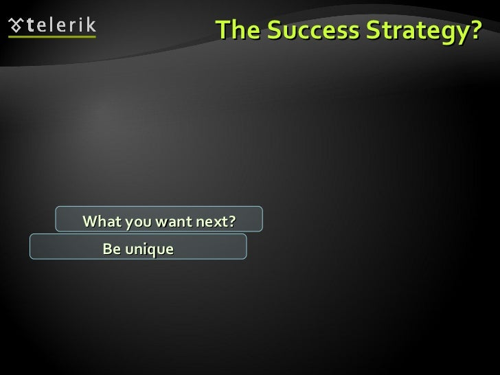 The Success Strategy? What you want next? Be unique