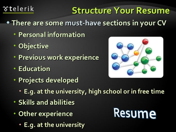 Structure Your Resume <ul><li>There are some  must-have  sections in your CV </li></ul><ul><ul><li>Personal information </...