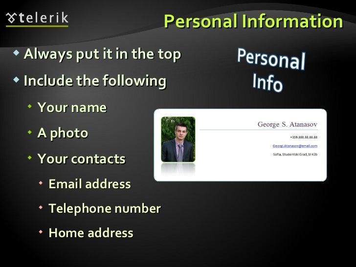 Personal Information <ul><li>Always put it in the top </li></ul><ul><li>Include the following </li></ul><ul><ul><li>Your n...