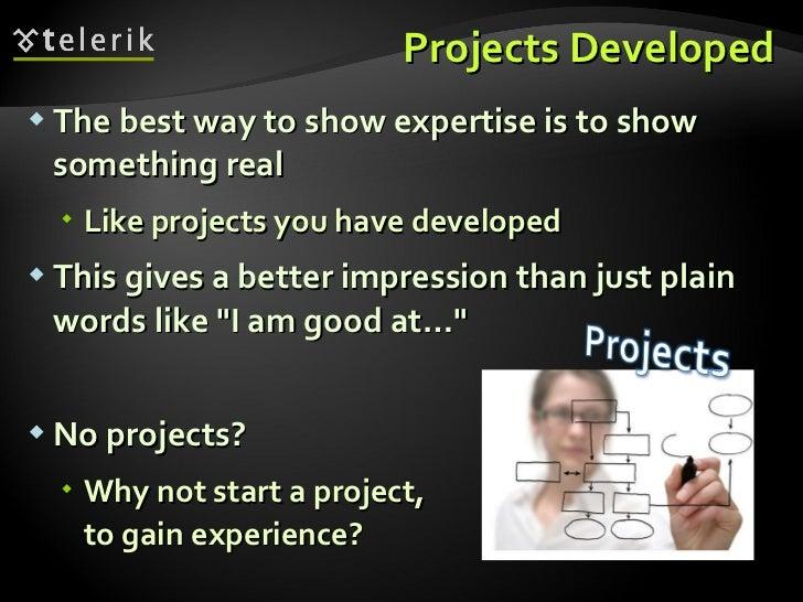 Projects Developed <ul><li>The best way to show expertise is to show something real </li></ul><ul><ul><li>Like projects yo...