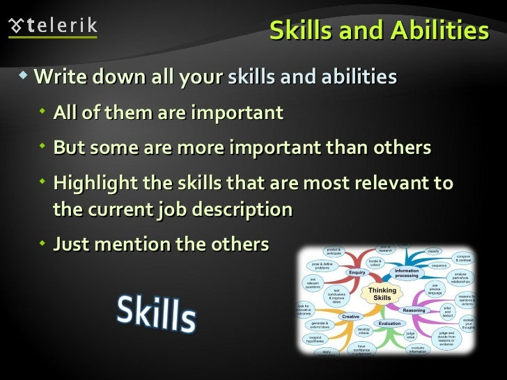 Skills and Abilities <ul><li>Write down all your  skills and abilities </li></ul><ul><ul><li>All of them are important </l...