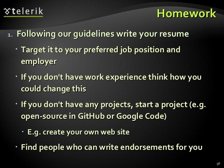 Homework <ul><ul><li>Following our guidelines write your resume </li></ul></ul><ul><ul><ul><li>Target it to your preferred...