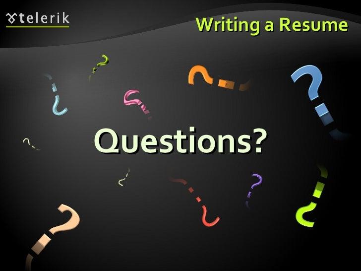 Writing a Resume <ul><li>Questions? </li></ul>