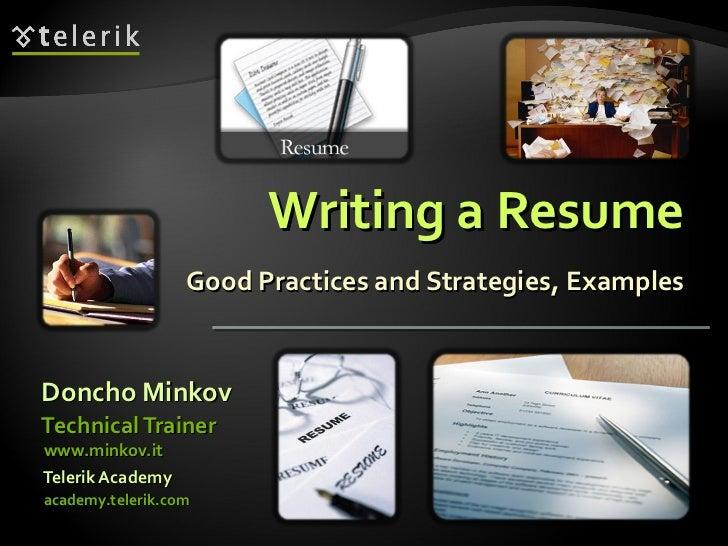 Writing a Resume Good Practices and Strategies, Examples <ul><li>Doncho Minkov </li></ul><ul><li>academy.telerik.com </li>...