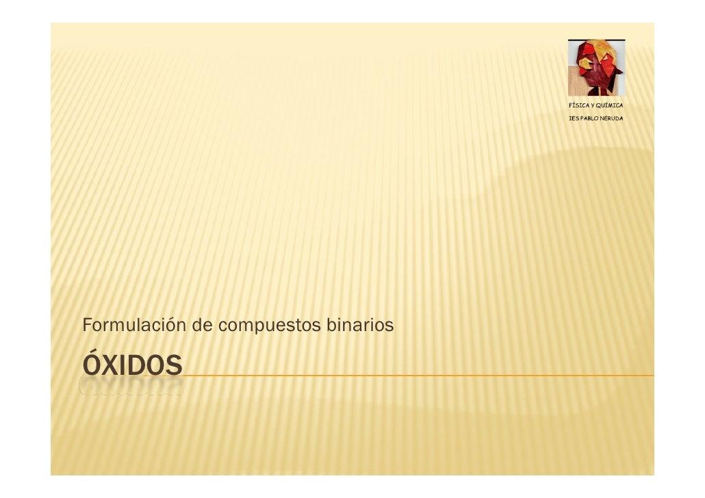 Formulación de compuestos binarios  ÓXIDOS