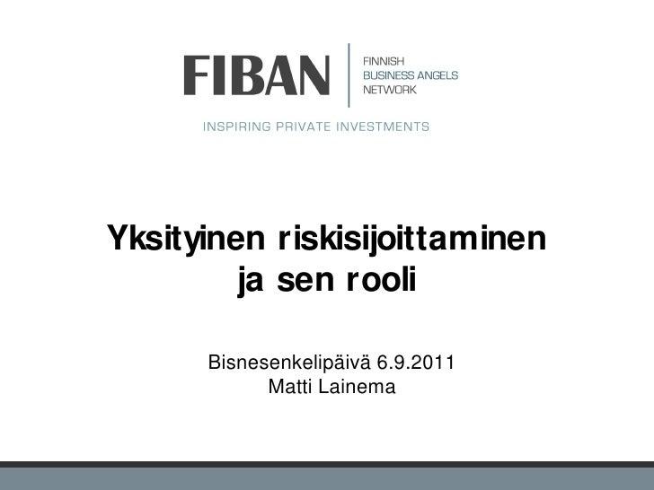 Yksityinen riskisijoittaminen         ja sen rooli      Bisnesenkelipäivä 6.9.2011            Matti Lainema               ...