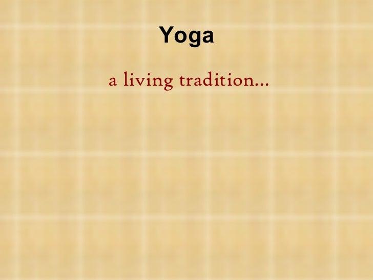 Yoga <ul><li>a living tradition… </li></ul>