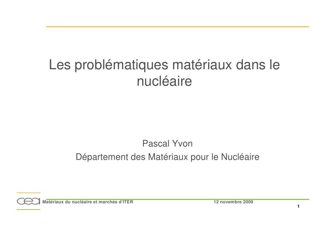 Les problématiques matériaux dans le                nucléaire                                Pascal Yvon               Dép...
