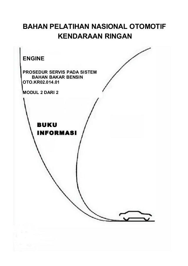 BAHAN PELATIHAN NASIONAL OTOMOTIF KENDARAAN RINGAN ENGINE PROSEDUR SERVIS PADA SISTEM BAHAN BAKAR BENSIN OTO.KR02.014.01 M...
