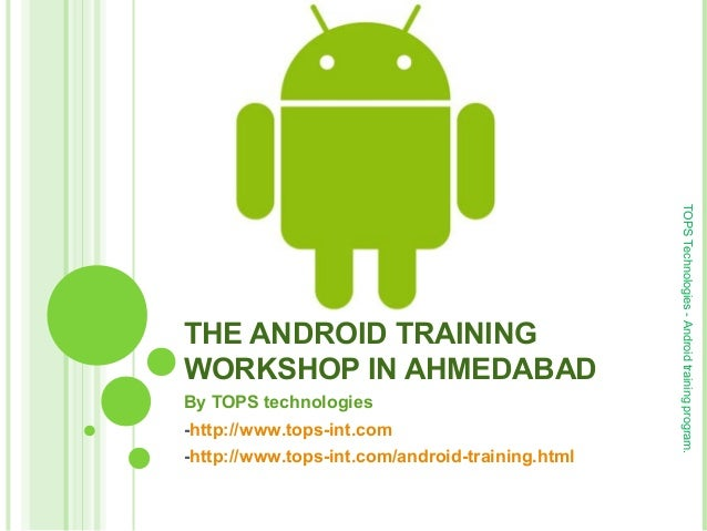THE ANDROID TRAINING WORKSHOP IN AHMEDABAD By TOPS technologies -http://www.tops-int.com -http://www.tops-int.com/android-...