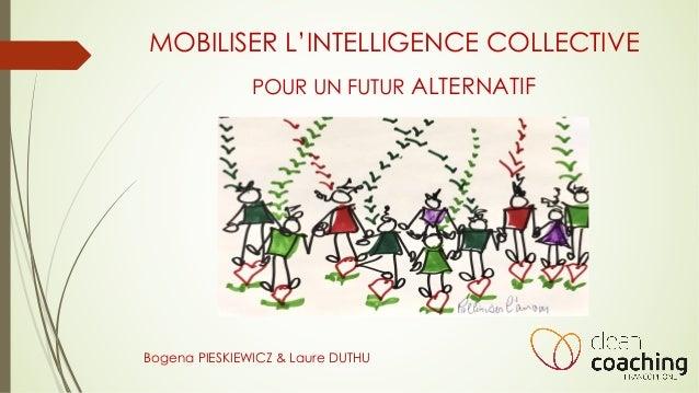MOBILISER L'INTELLIGENCE COLLECTIVE POUR UN FUTUR ALTERNATIF Bogena PIESKIEWICZ & Laure DUTHU