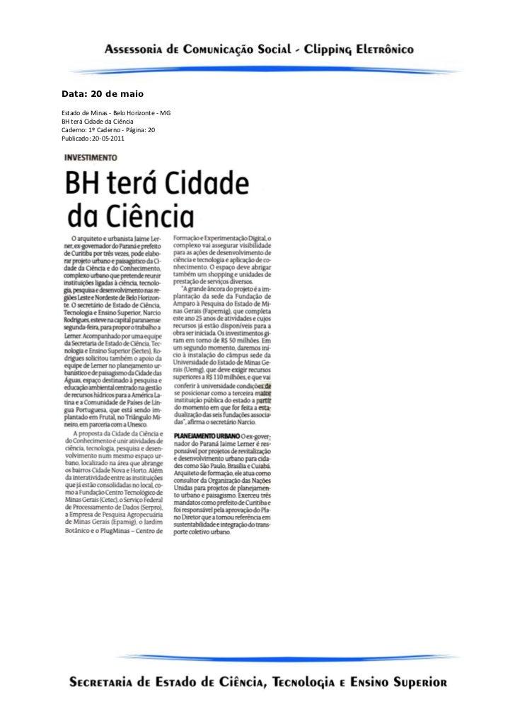 Data: 20 de maioEstado de Minas - Belo Horizonte - MGBH terá Cidade da CiênciaCaderno: 1º Caderno - Página: 20Publicado: 2...