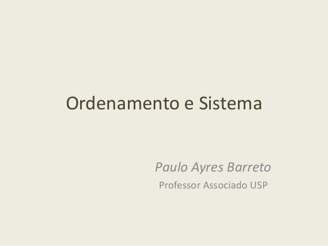 Ordenamento e Sistema Paulo Ayres Barreto Professor Associado USP