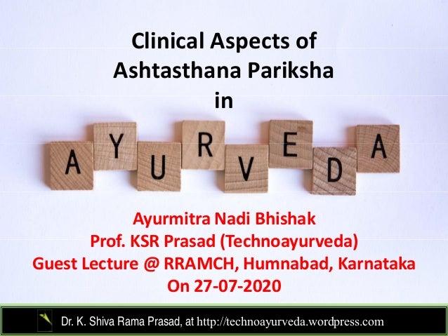 Clinical Aspects ofClinicalAspectsof Ashtasthana Pariksha inin Ayurmitra Nadi Bhishak Prof KSR Prasad (Technoayurveda)P...