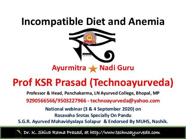 Incompatible Diet and AnemiaIncompatibleDietandAnemia Ayurmitra Nadi Guru P f KSR P d (T h d )ProfKSR Prasad(Technoa...