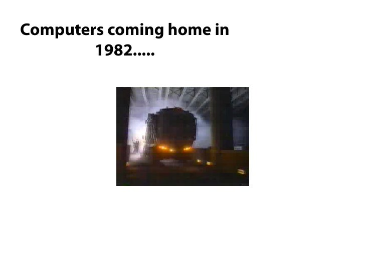 Computers coming home in         1982.....