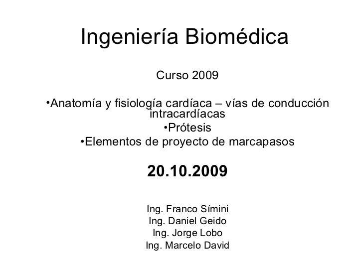 Ingeniería Biomédica <ul><li>Curso 2009 </li></ul><ul><li>Anatomía y fisiología cardíaca – vías de conducción intracardíac...
