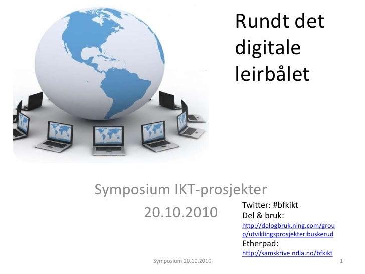 Rundt det digitale leirbålet<br />Symposium IKT-prosjekter<br />20.10.2010<br />1<br />Symposium 20.10.2010<br />Twitter: ...