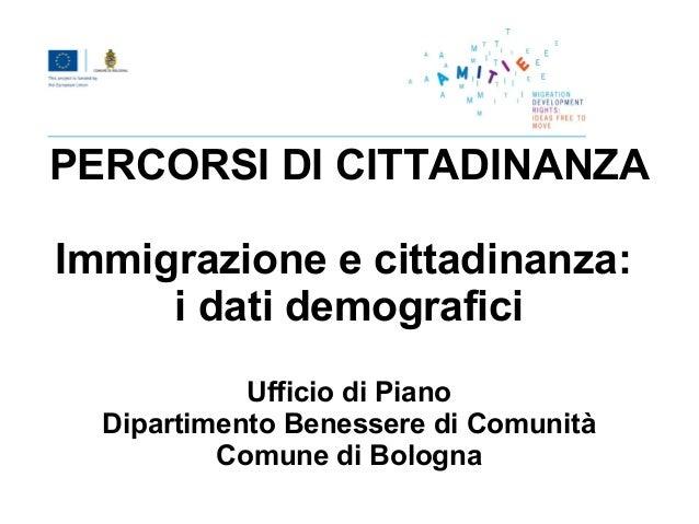 PERCORSI DI CITTADINANZAImmigrazione e cittadinanza:     i dati demografici            Ufficio di Piano  Dipartimento Bene...