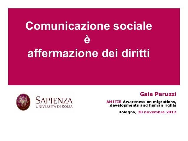 Comunicazione sociale                  è        affermazione dei diritti                                           Gaia Pe...