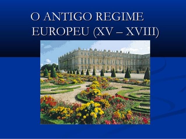 O ANTIGO REGIMEO ANTIGO REGIME EUROPEU (XV – XVIII)EUROPEU (XV – XVIII)