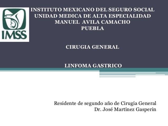 INSTITUTO MEXICANO DEL SEGURO SOCIAL UNIDAD MEDICA DE ALTA ESPECIALIDAD MANUEL AVILA CAMACHO PUEBLA CIRUGIA GENERAL LINFOM...