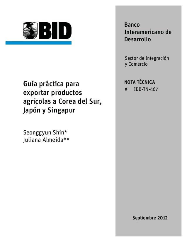 Banco Interamericano de Desarrollo Sector de Integración y Comercio  Guía práctica para exportar productos agrícolas a Cor...