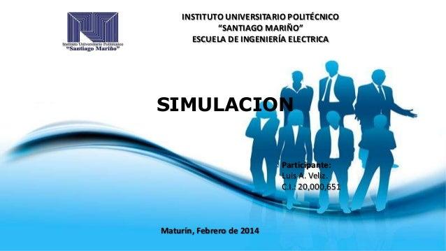 """INSTITUTO UNIVERSITARIO POLITÉCNICO """"SANTIAGO MARIÑO"""" ESCUELA DE INGENIERÍA ELECTRICA  SIMULACION Participante: Luis A. Ve..."""