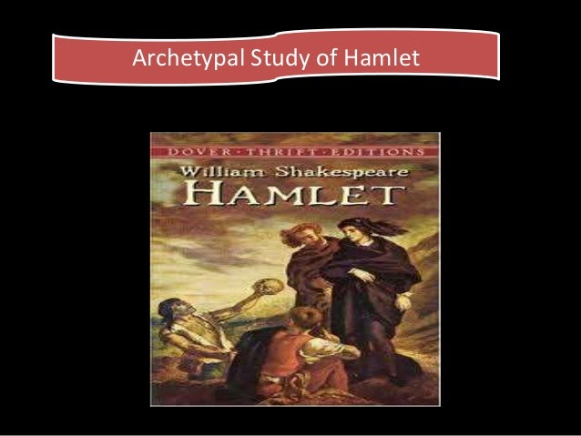 hamlet archetypal essay His is a long night journey of the soul, and shakespeare employs archetypal imagery to convey this thematic motif: hamlet is an autumnal, nighttime play dominated by images of darkness and blood, and the hero appropriately wears black, the archetypal color of melancholy.