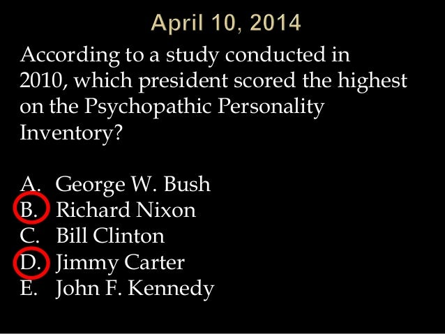 According to a study conducted in 2010, which president scored the highest on the Psychopathic Personality Inventory? A. G...