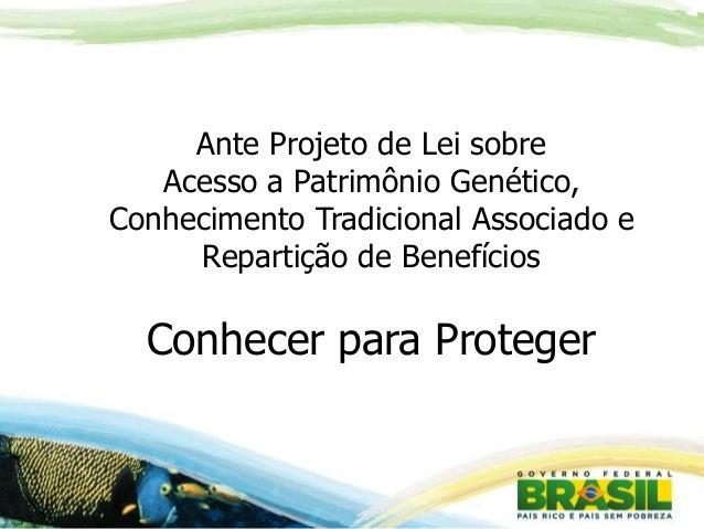 Ante Projeto de Lei sobre Acesso a Patrimônio Genético, Conhecimento Tradicional Associado e Repartição de Benefícios Conh...
