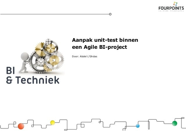 Aanpak unit-test binnen een Agile BI-project Door: Abdel L'Ghdas